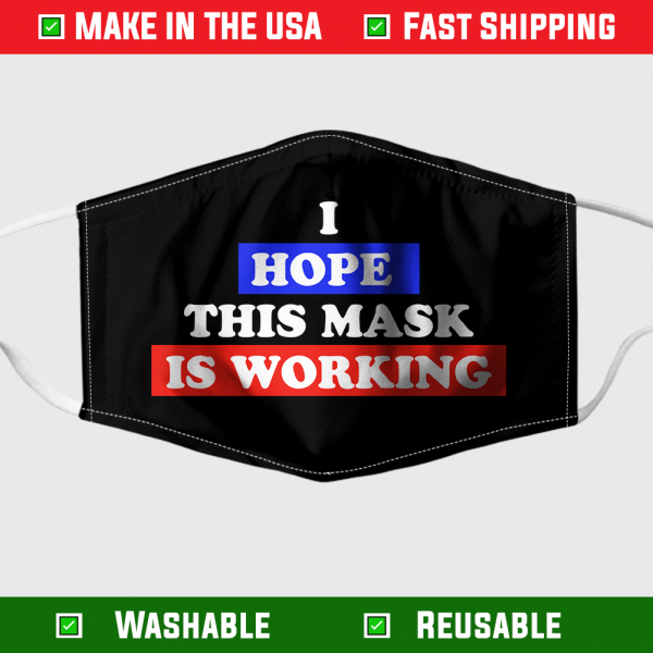 I hope this mask is working face mask – Made in the USA 1