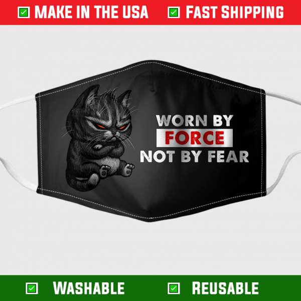 Cat Worn By Force Not By Fear Face Mask – Made in the USA 1