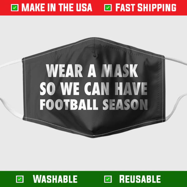 Wear A Mask So We Can Have Football Season Face Mask 1