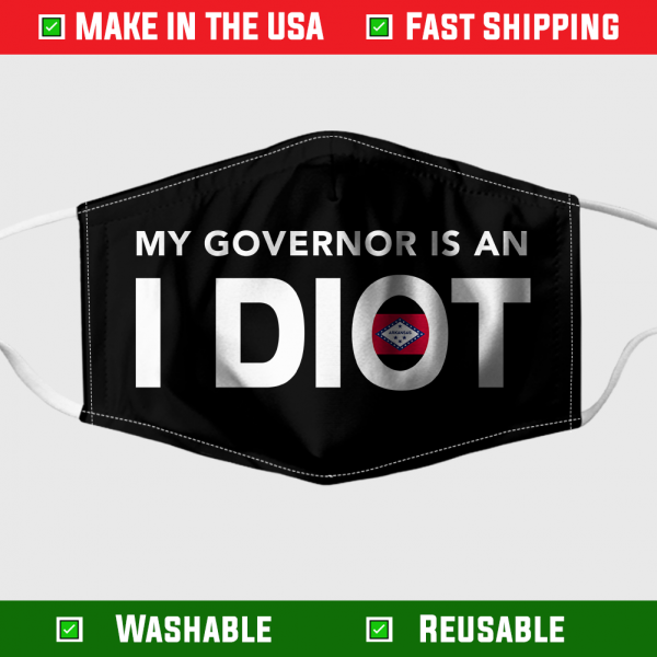 My governor is an idiot Arkansas states face mask 1