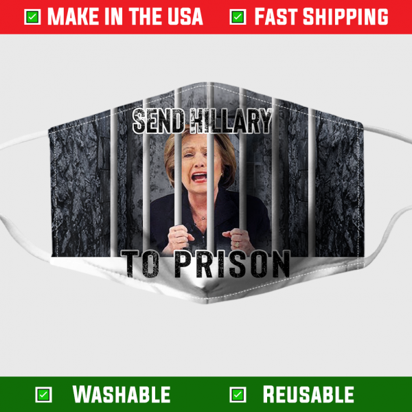Send Hillary To Prison Face Mask – Made in the USA 1