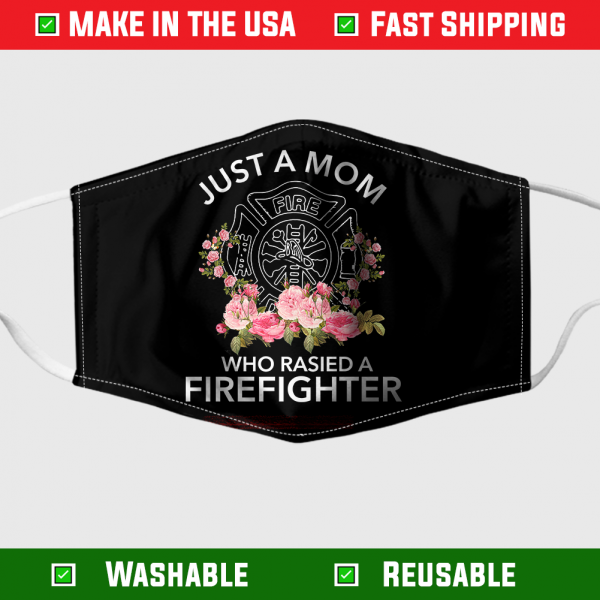Just A Mom Who Raised A Firefighter Face Mask 1
