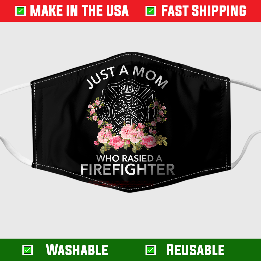 Just A Mom Who Raised A Firefighter Face Mask 8