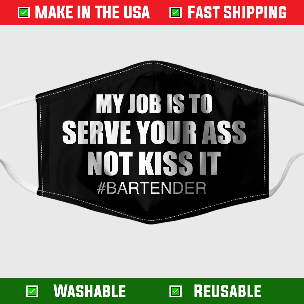 My Job Is To Serve Your Ass Not Kiss It Bartender Face mask 1