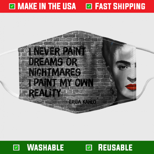 Frida Kahlo I Never Paint Dreams Or Nightmares I Paint My Own Reality Feminism Feminist Face Mask 254789