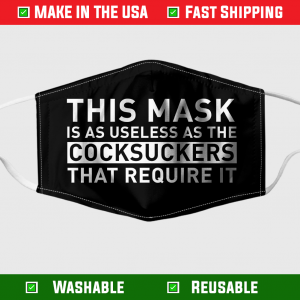This Mask Is As Useless As The Cocksuckers That Require It Face Mask 254928