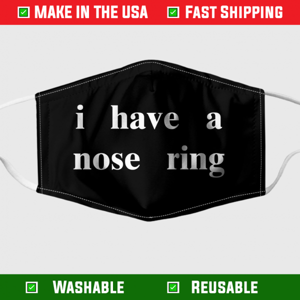 I Have A Nose Ring Face Mask 255034