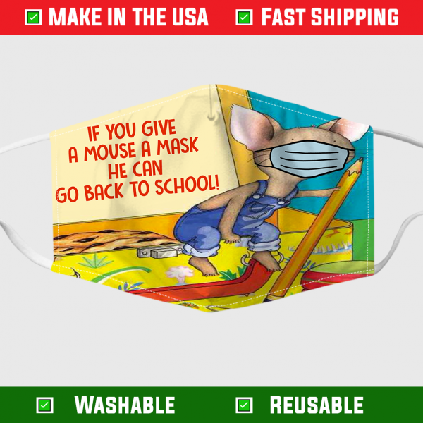 If You Give A Mouse A Mask He Can Back To School Face Mask 255076