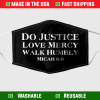 Do Justice Love Mercy Walk Humbly Micah 6 8 Face Mask 255211