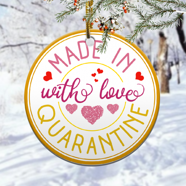 Made With Love Quarantined Together Christmas Ornamentmk.png