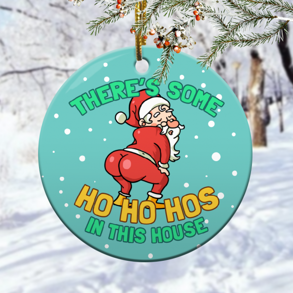 Theres Some Ho Ho Hos In This House Funny Naughty Santa Christmas Ornamentmk.png