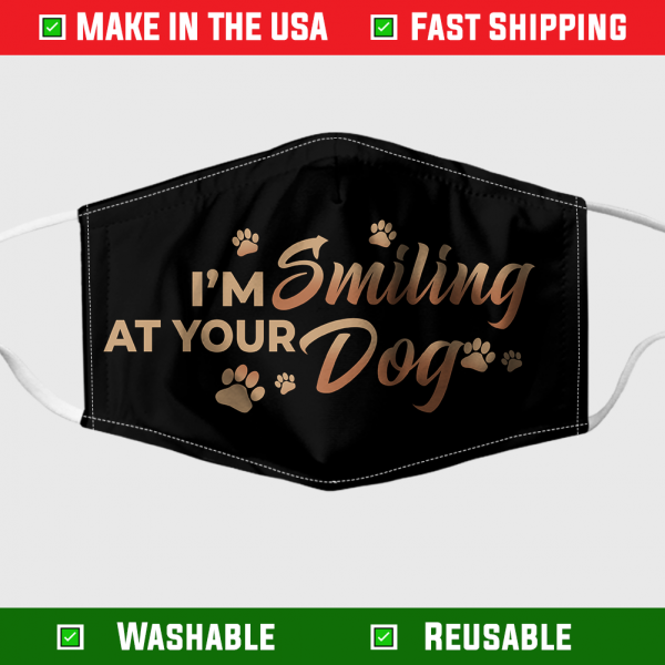 Im Smiling At Your Dog Face Mask 282750