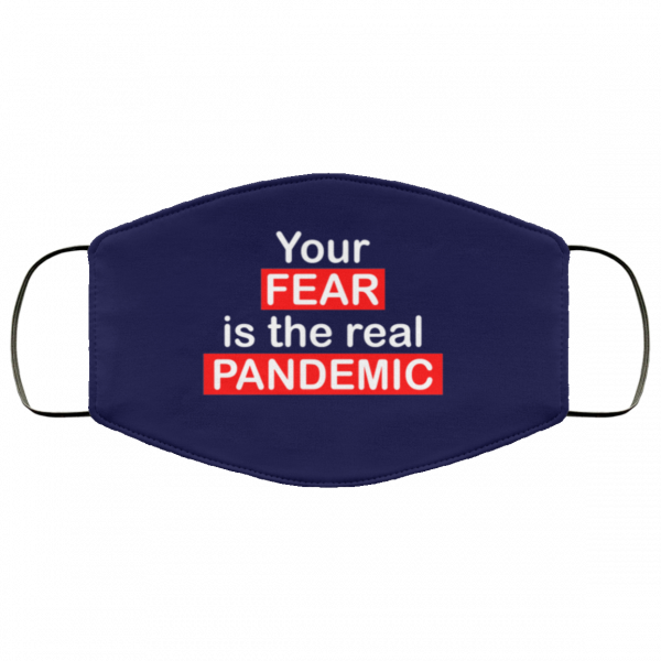 Your fear is the real pandemic Face Mask