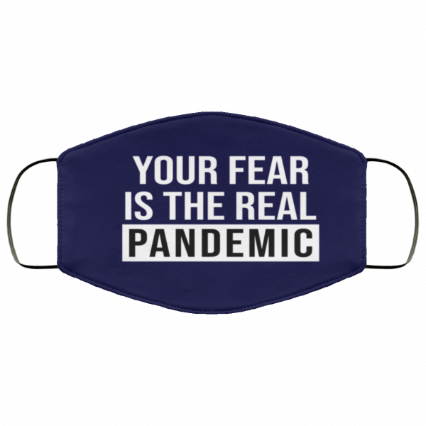 Your fear is the real pandemic face mask - Printed in the USA