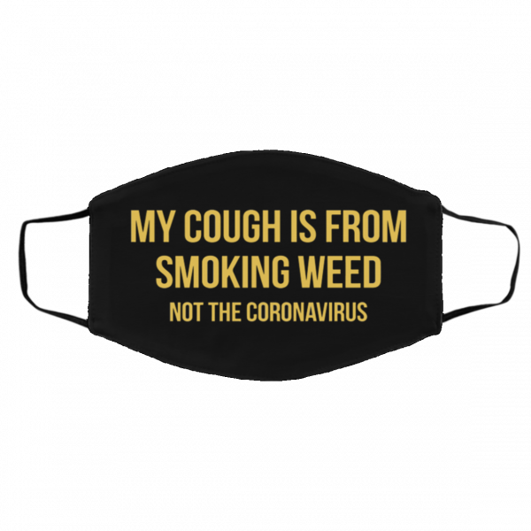 My Cough Is From Smoking Weed Not The Coronavirus Face Mask 286031