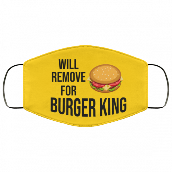 Will remove for Burger King face mask