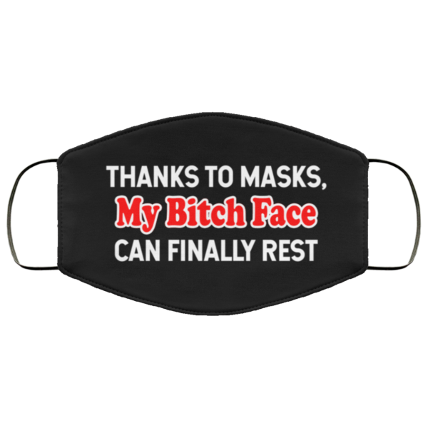 Thanks to masks my bitch face can finally rest face mask